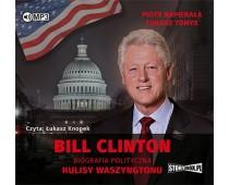 Bill Clinton. Biografia polityczna. Kulisy Waszyngtonu