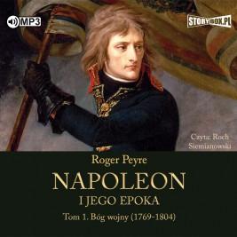 Napoleon i jego epoka. Tom 1. Bóg wojny (1769-1804)