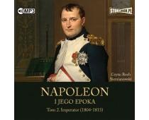 Napoleon i jego epoka. Tom 2. Imperator (1804-1815)