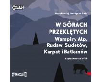 W górach przeklętych. Wampiry Alp, Rudaw, Sudetów, Karpat i Bałkanów