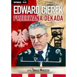Edward Gierek. Przerwana Dekada