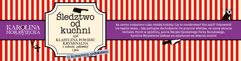 Śledztwo od kuchni - Karolina Morawiecka